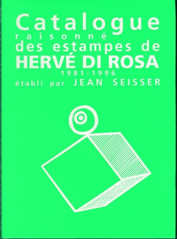Hervé Di Rosa, Livres, estampes et voyages (catalogue raisonné des estampes 1981-1996)