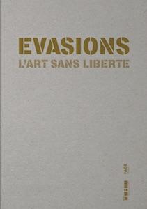 Évasions. L'art sans liberté