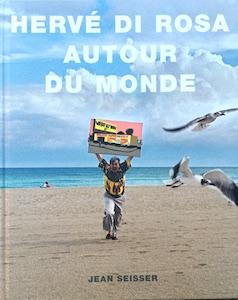 Hervé Di Rosa Autour du Monde